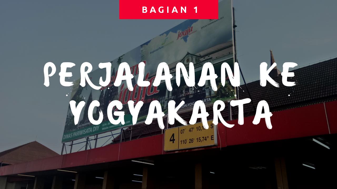Perjalanan ke Yogyakarta (Bagian 1)